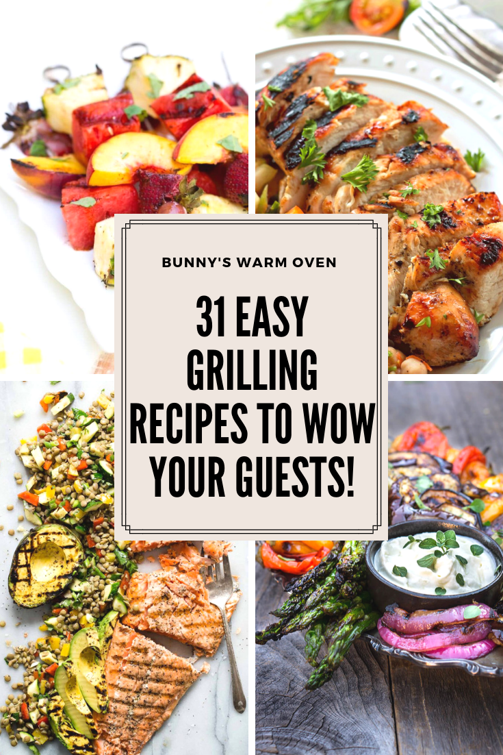 31 Easy Grilling Recipes To Wow Your Guests Bunny S Warm Oven